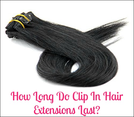 how long do clip in hair extensions last